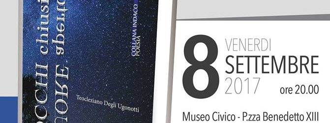 """8 settembre 2017 Presentazione Silloge Poetica """"a OCCHI chiusi, a CUORE aperto"""" di Teocleziano Degli Ugonotti"""